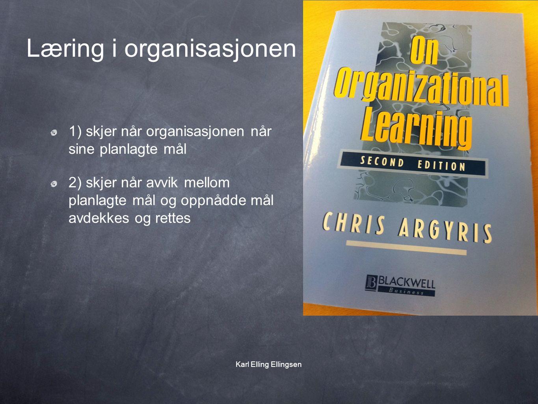 Læring i organisasjonen 1) skjer når organisasjonen når sine planlagte mål 2) skjer når avvik mellom planlagte mål og oppnådde mål avdekkes og rettes Karl Elling Ellingsen
