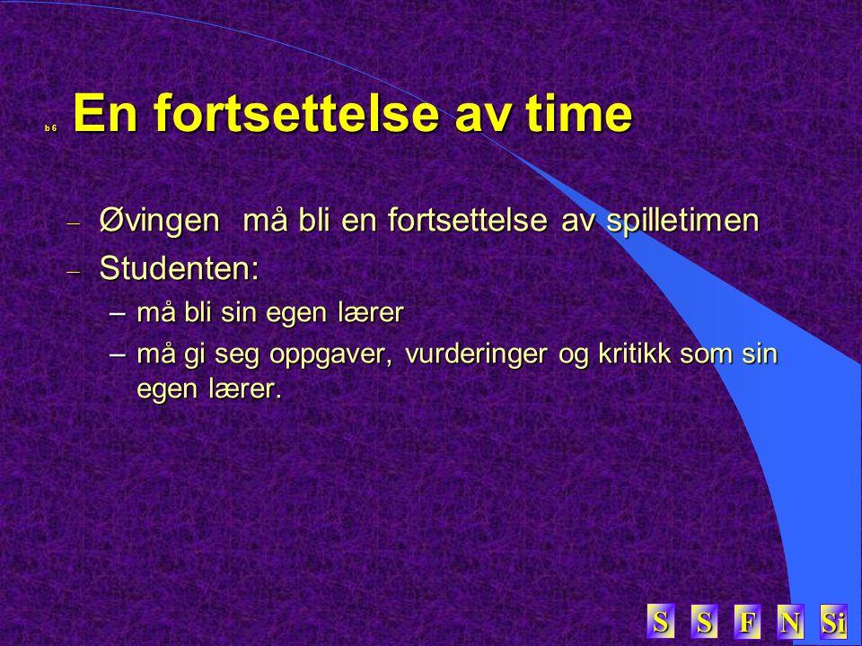 SSSS FFFF NNNN Si SSSS b 6 En fortsettelse av time  Øvingen må bli en fortsettelse av spilletimen  Studenten: –må bli sin egen lærer –må gi seg oppg