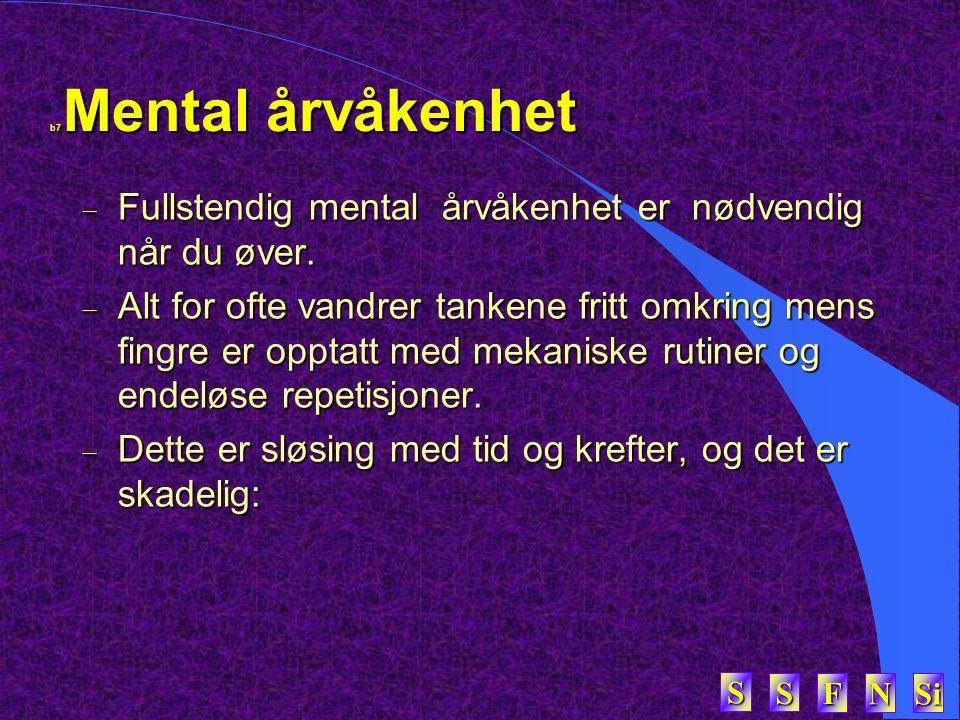 SSSS FFFF NNNN Si SSSS b7 Mental årvåkenhet  Fullstendig mental årvåkenhet er nødvendig når du øver.