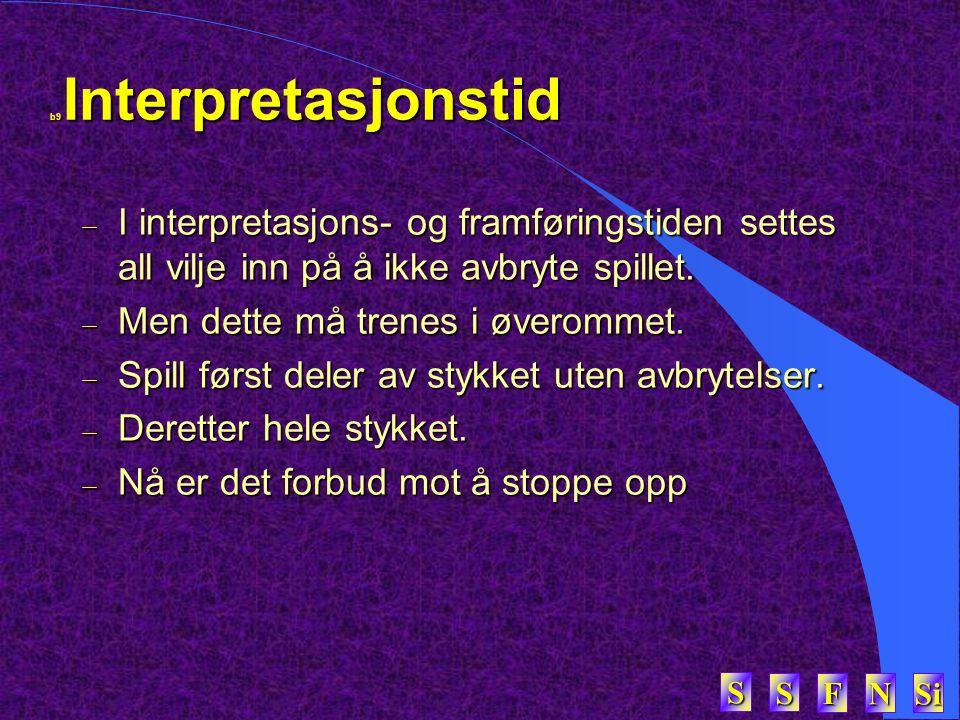 SSSS FFFF NNNN Si SSSS b9 Interpretasjonstid  I interpretasjons- og framføringstiden settes all vilje inn på å ikke avbryte spillet.