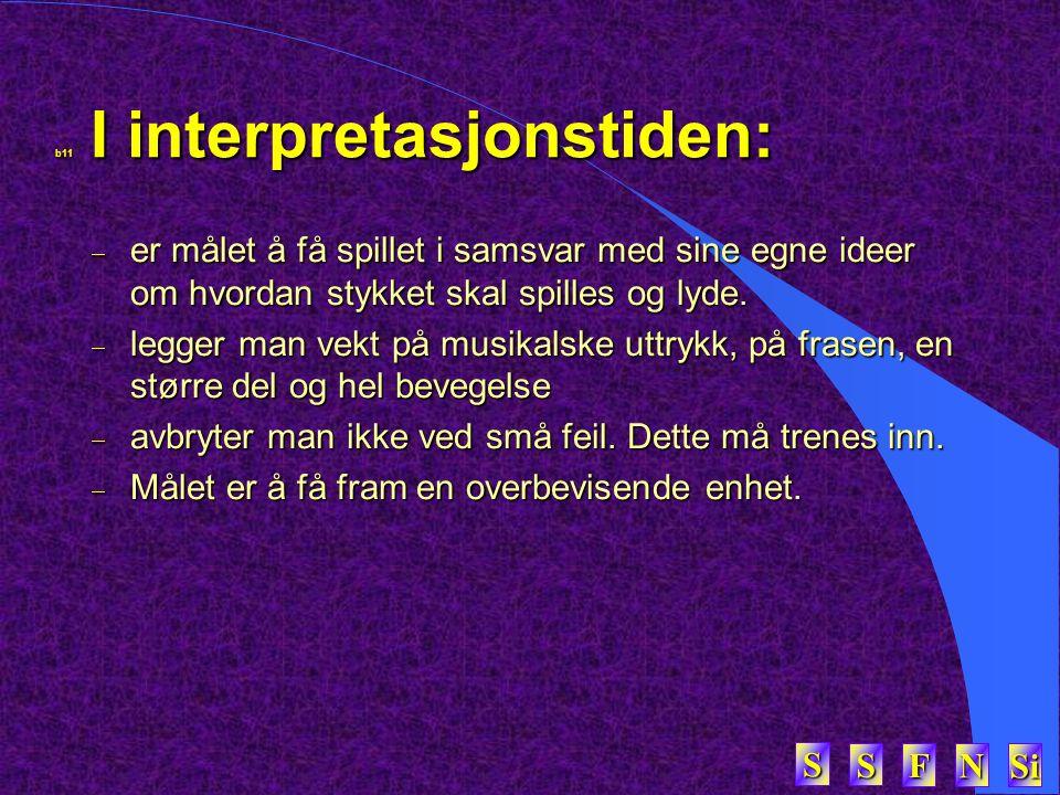 SSSS FFFF NNNN Si SSSS b11 I interpretasjonstiden:  er målet å få spillet i samsvar med sine egne ideer om hvordan stykket skal spilles og lyde.