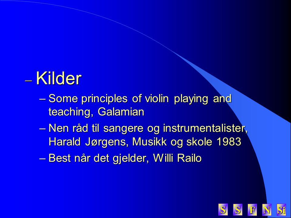 SSSS FFFF NNNN Si SSSS  Kilder –Some principles of violin playing and teaching, Galamian –Nen råd til sangere og instrumentalister, Harald Jørgens, Musikk og skole 1983 –Best når det gjelder, Willi Railo