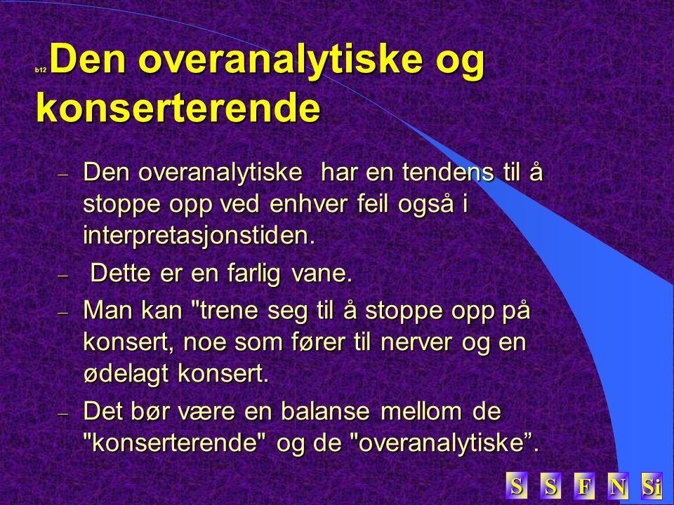 SSSS FFFF NNNN Si SSSS b12 Den overanalytiske og konserterende  Den overanalytiske har en tendens til å stoppe opp ved enhver feil også i interpretasjonstiden.