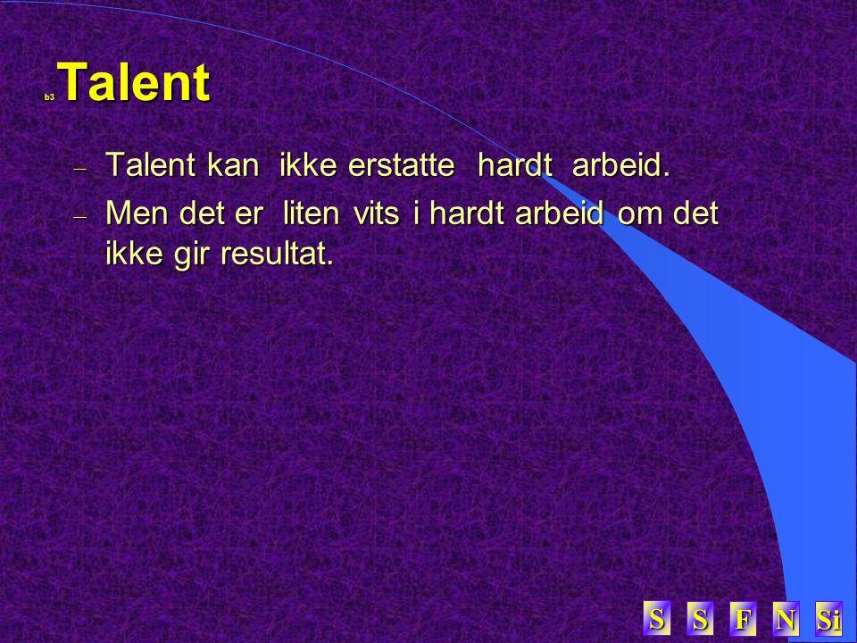 SSSS FFFF NNNN Si SSSS b3 Talent  Talent kan ikke erstatte hardt arbeid.  Men det er liten vits i hardt arbeid om det ikke gir resultat.