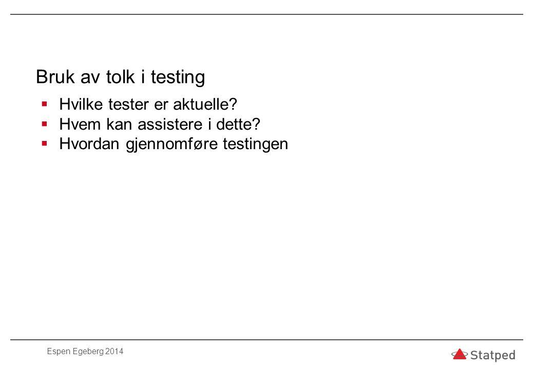 Bruk av tolk i testing  Hvilke tester er aktuelle.