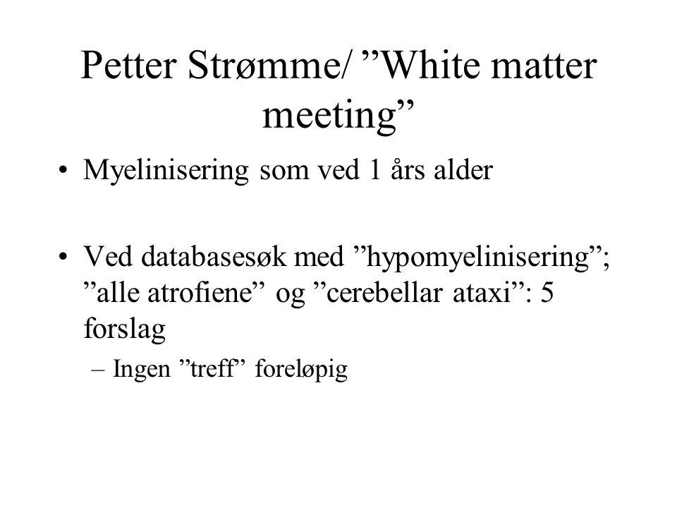 """Petter Strømme/ """"White matter meeting"""" Myelinisering som ved 1 års alder Ved databasesøk med """"hypomyelinisering""""; """"alle atrofiene"""" og """"cerebellar atax"""