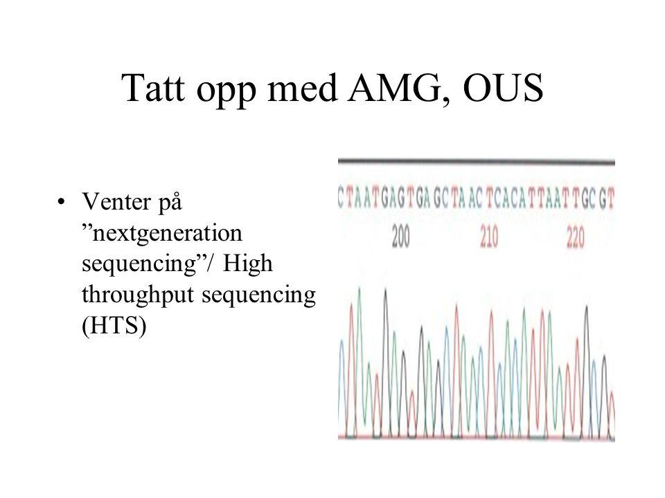 """Tatt opp med AMG, OUS Venter på """"nextgeneration sequencing""""/ High throughput sequencing (HTS)"""