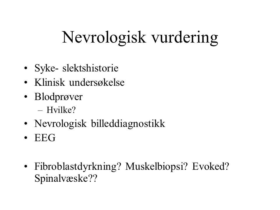 Nevrologisk vurdering Syke- slektshistorie Klinisk undersøkelse Blodprøver –Hvilke? Nevrologisk billeddiagnostikk EEG Fibroblastdyrkning? Muskelbiopsi