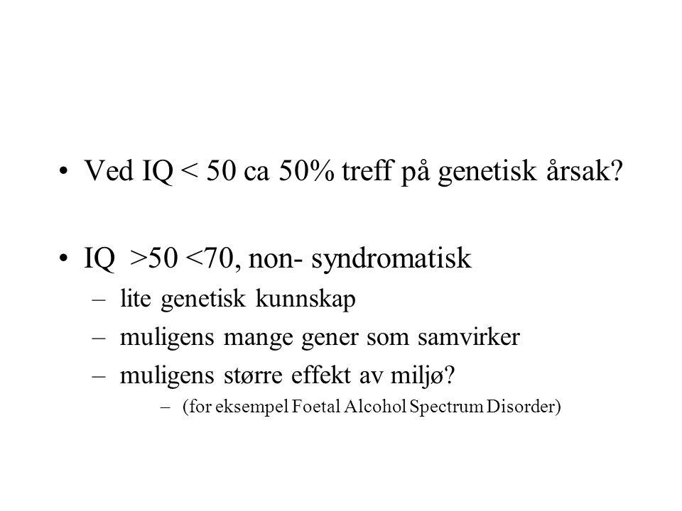 Ved IQ < 50 ca 50% treff på genetisk årsak? IQ >50 <70, non- syndromatisk – lite genetisk kunnskap – muligens mange gener som samvirker – muligens stø