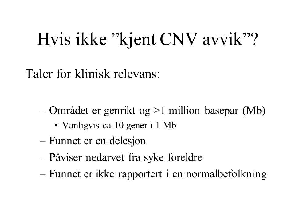 """Hvis ikke """"kjent CNV avvik""""? Taler for klinisk relevans: –Området er genrikt og >1 million basepar (Mb) Vanligvis ca 10 gener i 1 Mb –Funnet er en del"""