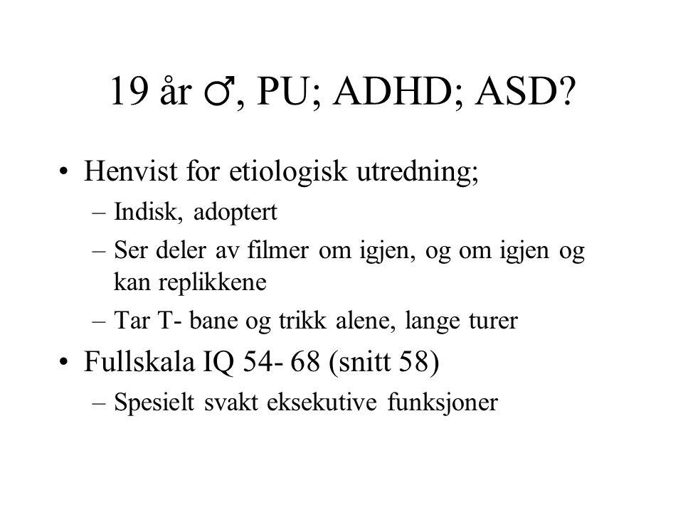 19 år ♂, PU; ADHD; ASD.