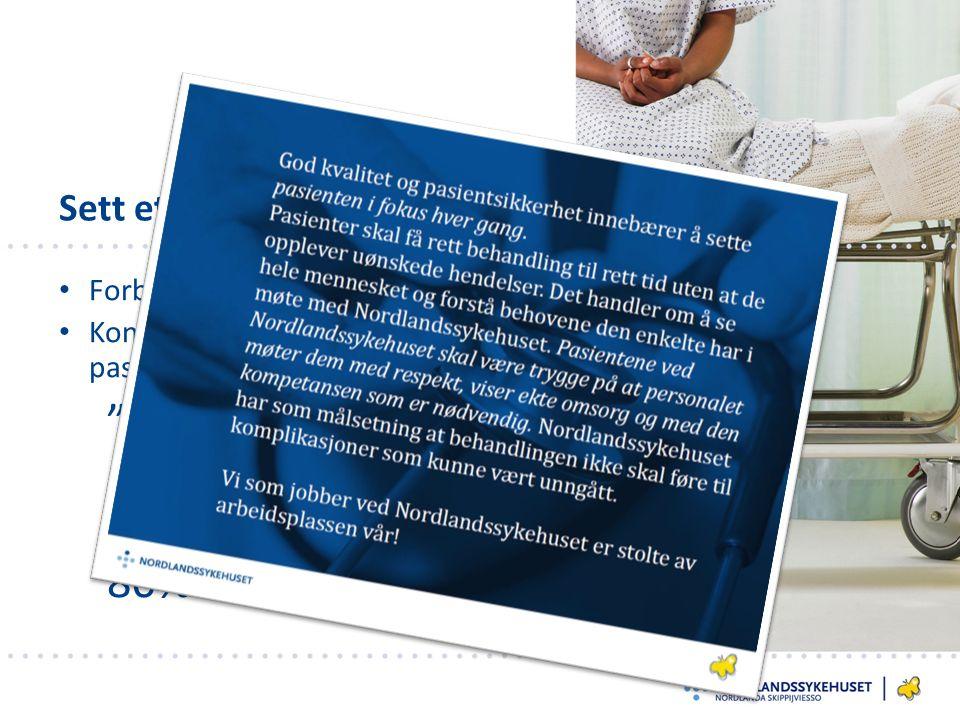 Sett et mål Forbedringserklæring Konkrete mål om å redusere pasientskader Vi skal redusere pasientskader som kan forebygges med 80% innen 2017