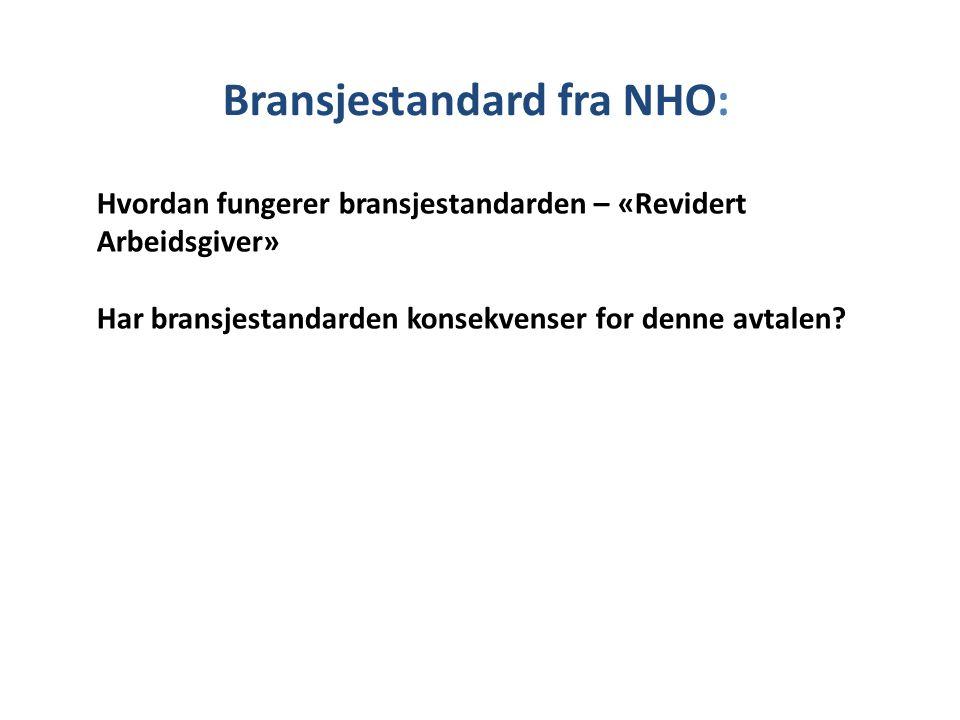 Bransjestandard fra NHO: Hvordan fungerer bransjestandarden – «Revidert Arbeidsgiver» Har bransjestandarden konsekvenser for denne avtalen