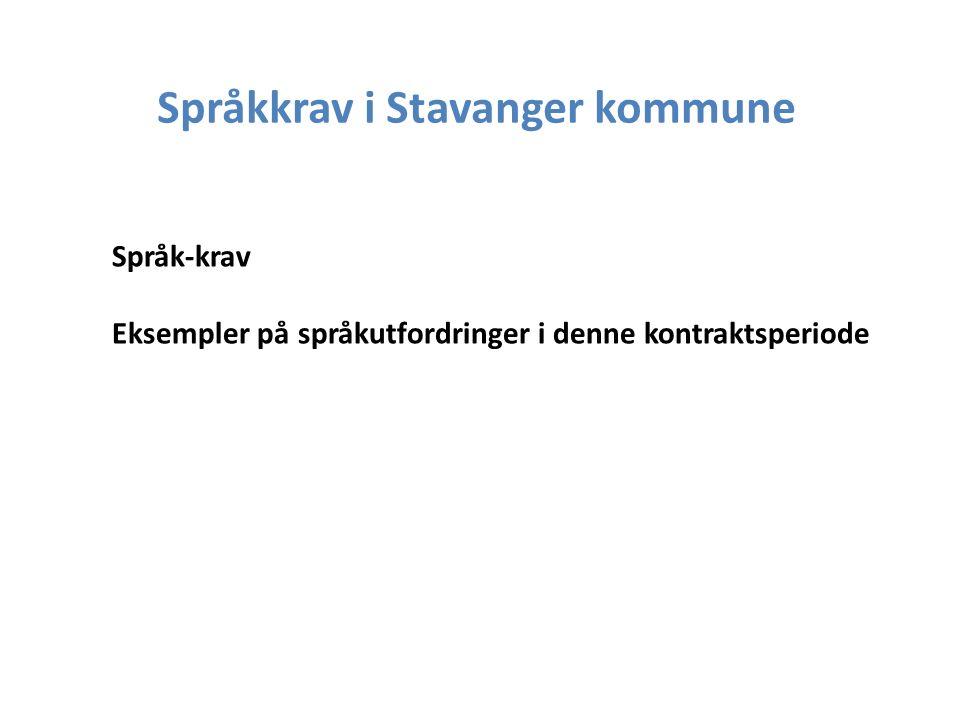 Språk-krav Eksempler på språkutfordringer i denne kontraktsperiode Språkkrav i Stavanger kommune