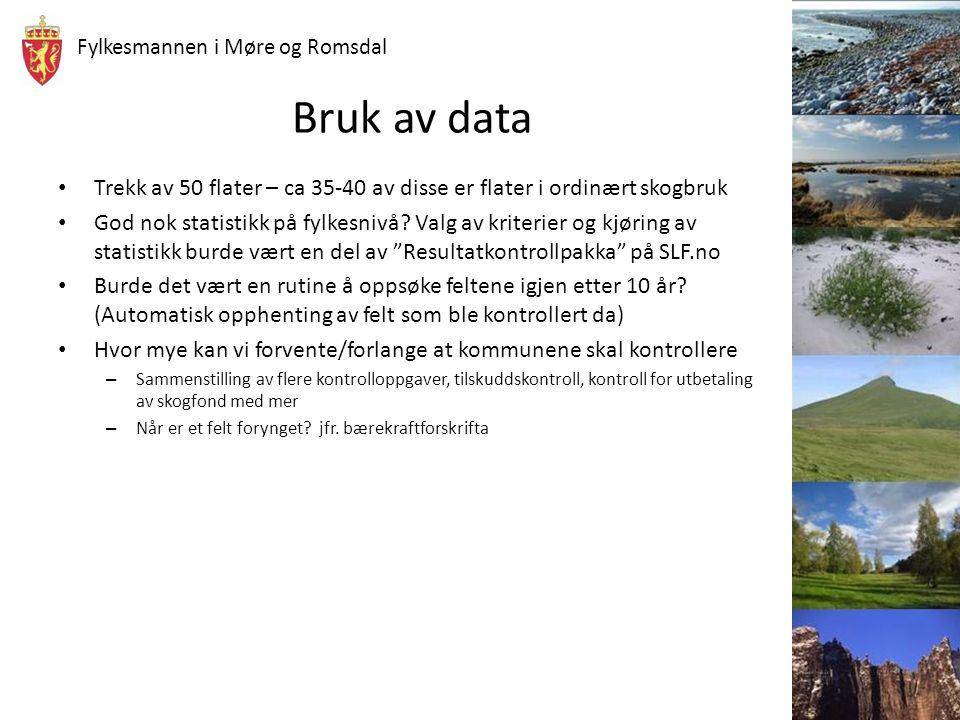 Fylkesmannen i Møre og Romsdal Bruk av data Trekk av 50 flater – ca 35-40 av disse er flater i ordinært skogbruk God nok statistikk på fylkesnivå? Val