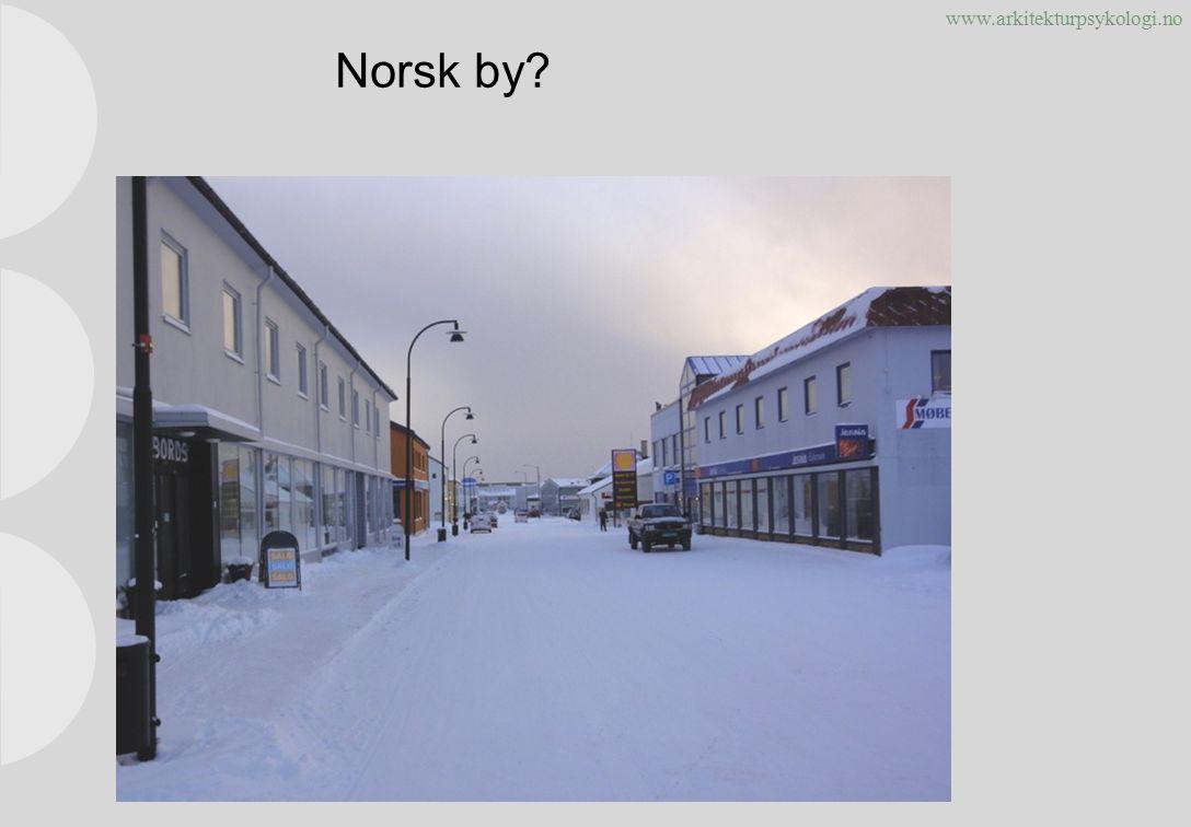 www.arkitekturpsykologi.no Norsk by? Copyright © rom 2010. Alle rettigheter