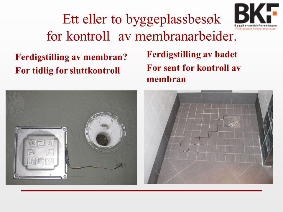 Ett eller to byggeplassbesøk for kontroll av membranarbeider.