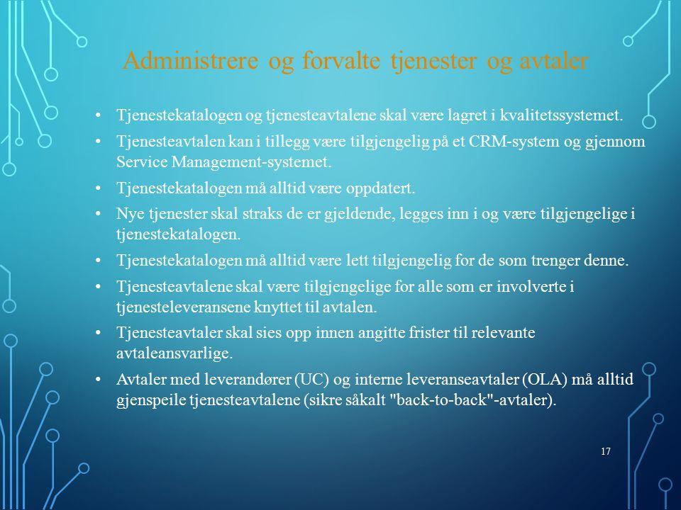 17 Administrere og forvalte tjenester og avtaler Tjenestekatalogen og tjenesteavtalene skal være lagret i kvalitetssystemet.