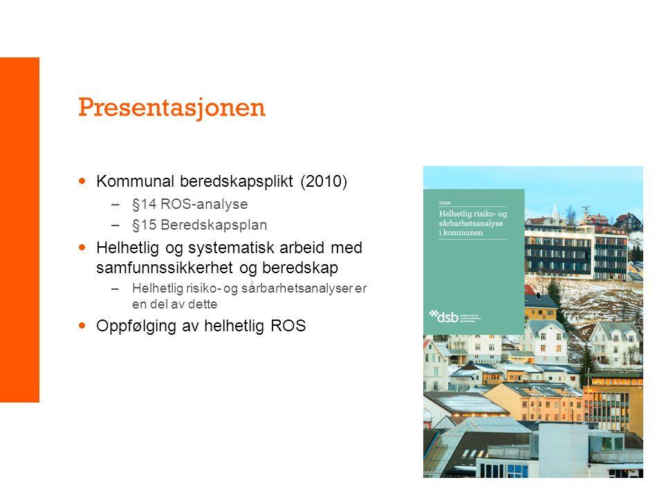 Presentasjonen  Kommunal beredskapsplikt (2010) –§14 ROS-analyse –§15 Beredskapsplan  Helhetlig og systematisk arbeid med samfunnssikkerhet og beredskap –Helhetlig risiko- og sårbarhetsanalyser er en del av dette  Oppfølging av helhetlig ROS