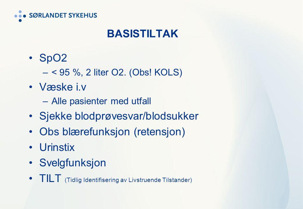 BASISTILTAK SpO2 –< 95 %, 2 liter O2. (Obs! KOLS) Væske i.v –Alle pasienter med utfall Sjekke blodprøvesvar/blodsukker Obs blærefunksjon (retensjon) U
