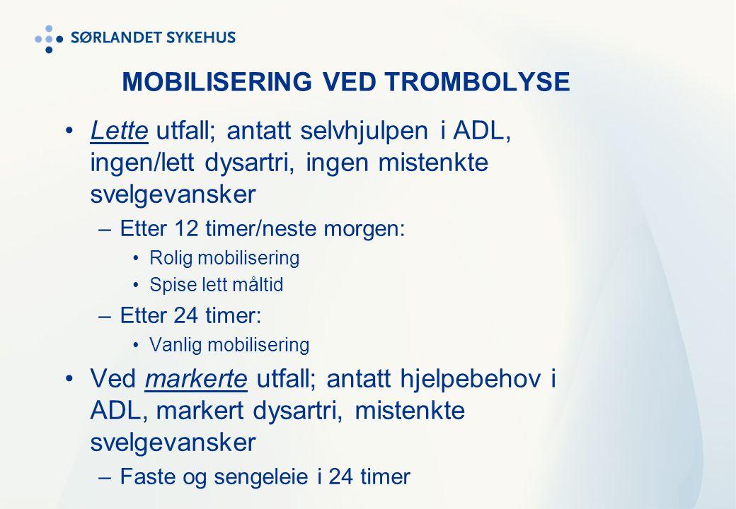 MOBILISERING VED TROMBOLYSE Lette utfall; antatt selvhjulpen i ADL, ingen/lett dysartri, ingen mistenkte svelgevansker –Etter 12 timer/neste morgen: R