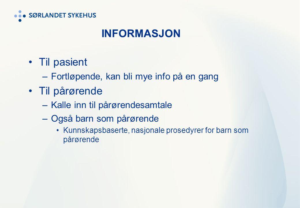 INFORMASJON Til pasient –Fortløpende, kan bli mye info på en gang Til pårørende –Kalle inn til pårørendesamtale –Også barn som pårørende Kunnskapsbase