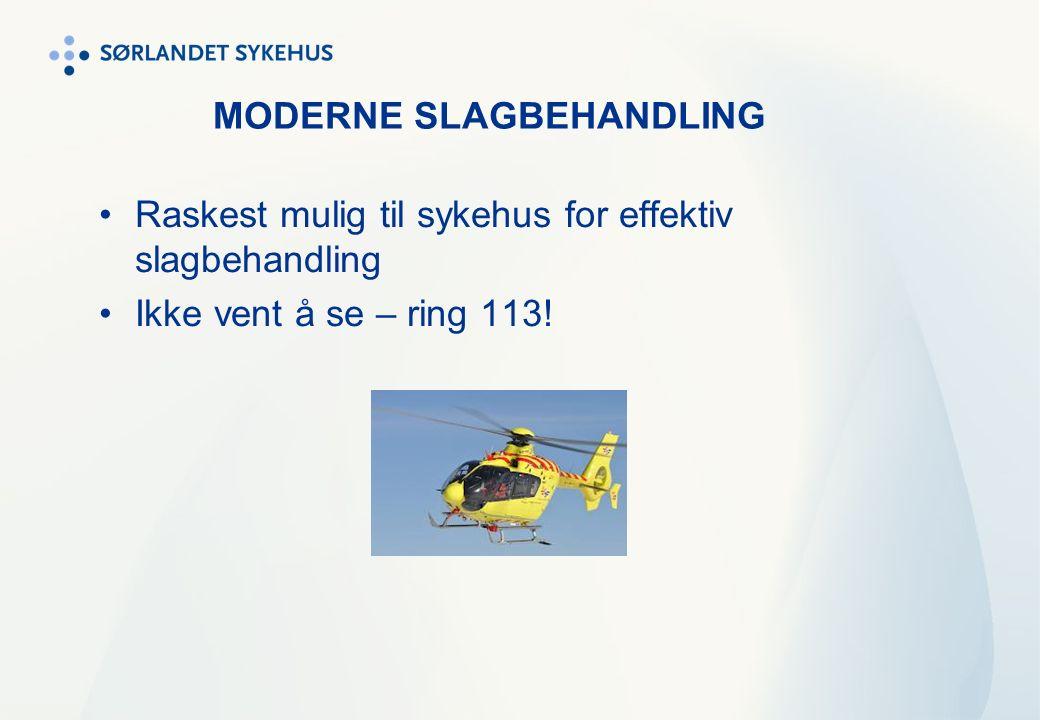 Raskest mulig til sykehus for effektiv slagbehandling Ikke vent å se – ring 113! MODERNE SLAGBEHANDLING