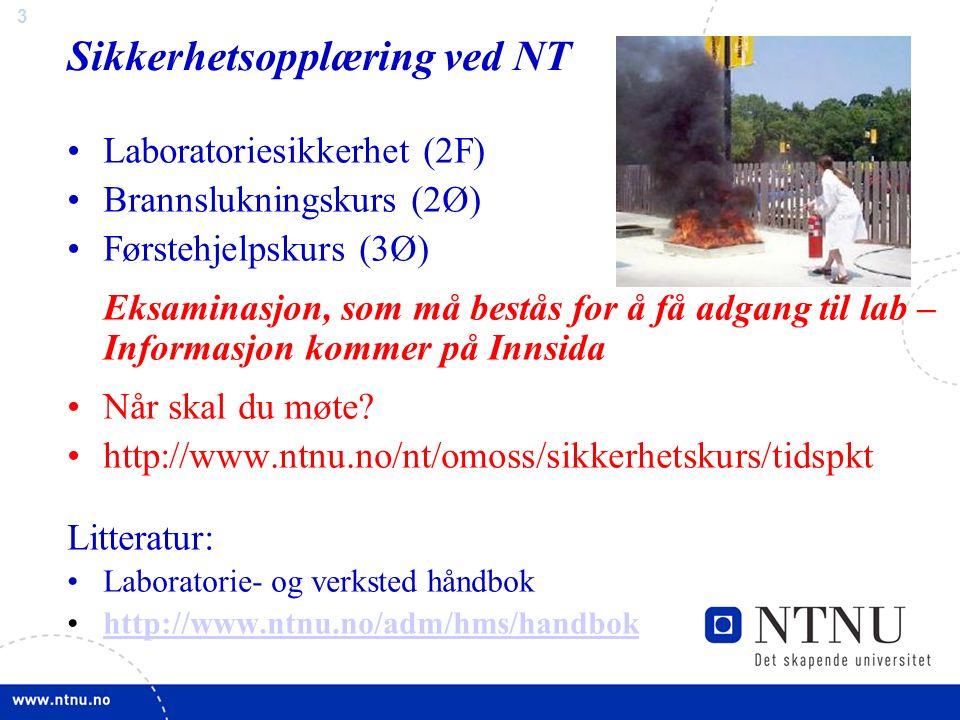 3 Sikkerhetsopplæring ved NT Laboratoriesikkerhet (2F) Brannslukningskurs (2Ø) Førstehjelpskurs (3Ø) Eksaminasjon, som må bestås for å få adgang til lab – Informasjon kommer på Innsida Når skal du møte.