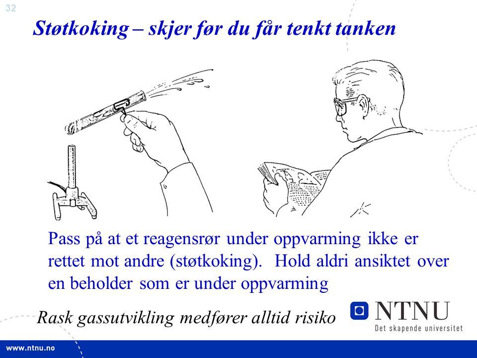 32 Støtkoking – skjer før du får tenkt tanken Pass på at et reagensrør under oppvarming ikke er rettet mot andre (støtkoking).