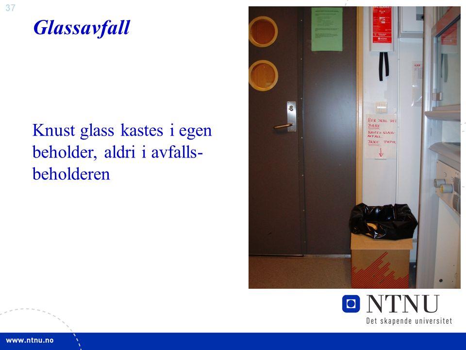 37 Glassavfall Knust glass kastes i egen beholder, aldri i avfalls- beholderen
