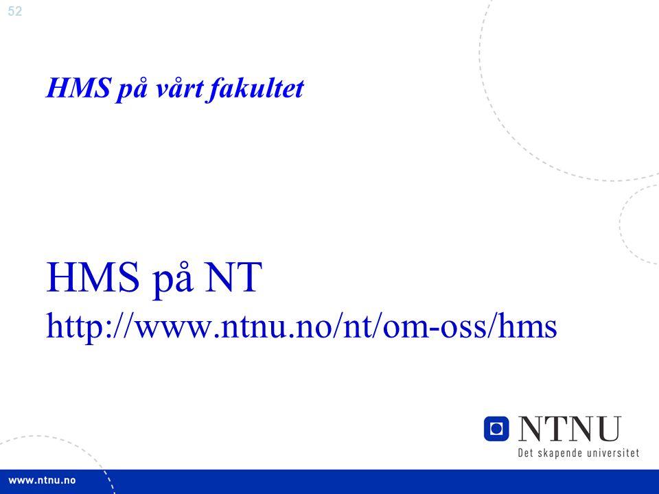 52 HMS på vårt fakultet HMS på NT http://www.ntnu.no/nt/om-oss/hms