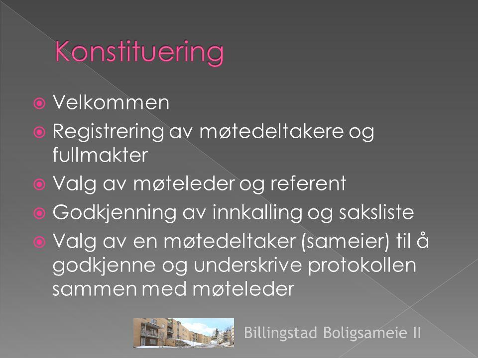  Velkommen  Registrering av møtedeltakere og fullmakter  Valg av møteleder og referent  Godkjenning av innkalling og saksliste  Valg av en møtedeltaker (sameier) til å godkjenne og underskrive protokollen sammen med møteleder Billingstad Boligsameie II