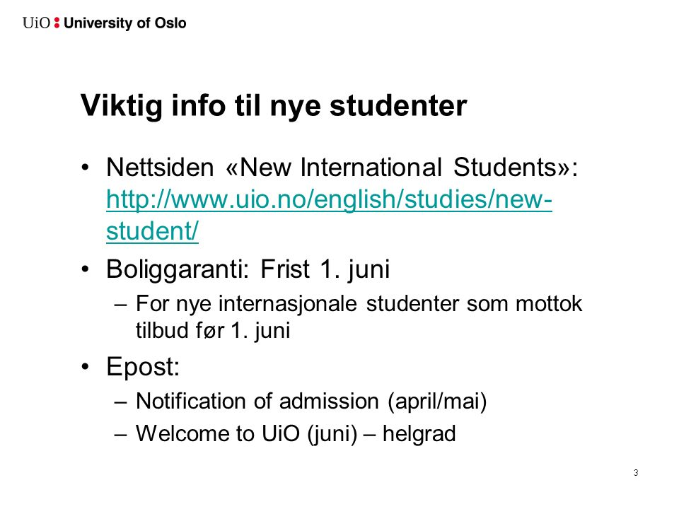 Viktig info til nye studenter Nettsiden «New International Students»:   student/   student/ Boliggaranti: Frist 1.