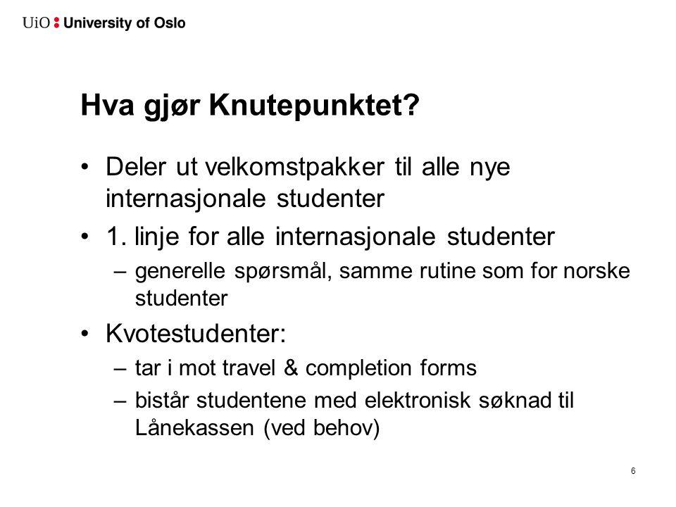 Hva gjør Knutepunktet? Deler ut velkomstpakker til alle nye internasjonale studenter 1. linje for alle internasjonale studenter –generelle spørsmål, s
