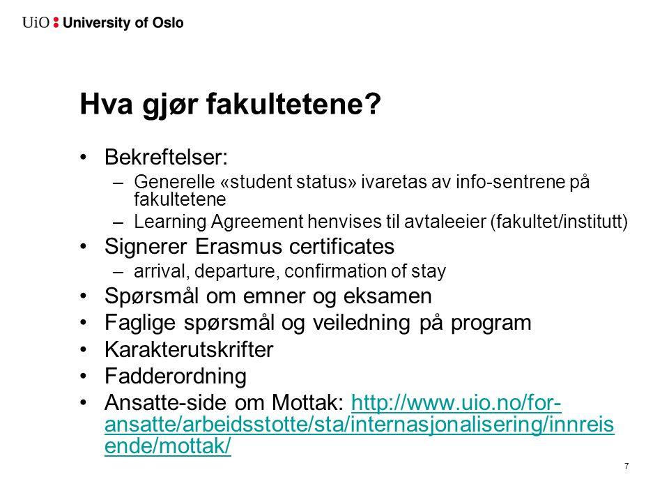 Hva gjør fakultetene? Bekreftelser: –Generelle «student status» ivaretas av info-sentrene på fakultetene –Learning Agreement henvises til avtaleeier (