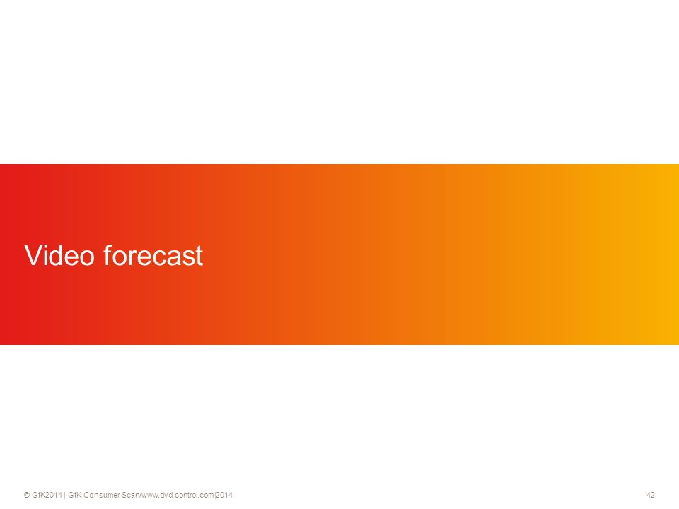 © GfK2014 | GfK Consumer Scan/www.dvd-control.com|2014 42 Video forecast