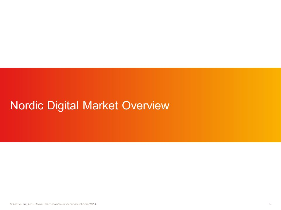 © GfK2014 | GfK Consumer Scan/www.dvd-control.com|2014 5 Nordic Digital Market Overview