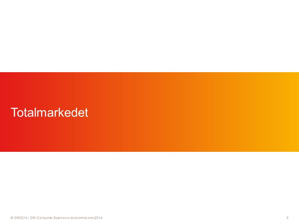 © GfK2014 | GfK Consumer Scan/www.dvd-control.com|2014 8 Totalmarkedet