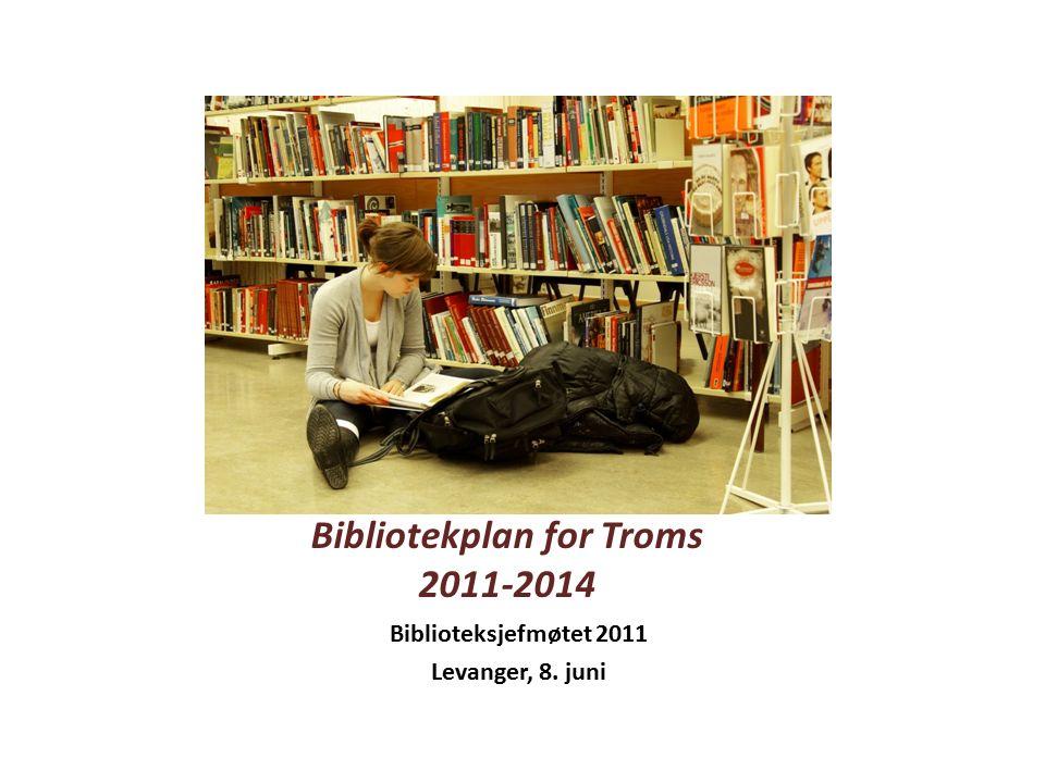 Bibliotekplan for Troms 2011-2014 Biblioteksjefmøtet 2011 Levanger, 8. juni
