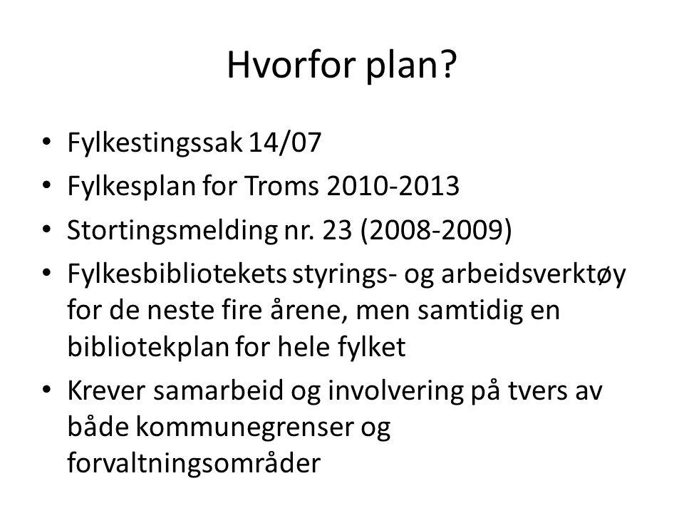 Hvorfor plan. Fylkestingssak 14/07 Fylkesplan for Troms 2010-2013 Stortingsmelding nr.