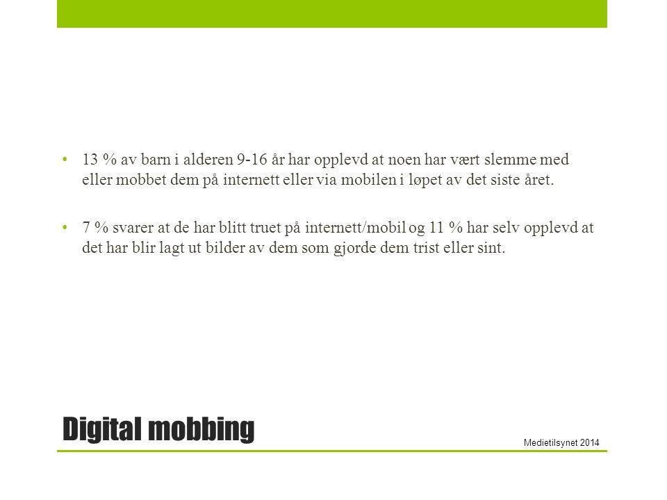 Digital mobbing 13 % av barn i alderen 9-16 år har opplevd at noen har vært slemme med eller mobbet dem på internett eller via mobilen i løpet av det siste året.