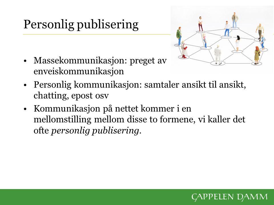 Personlig publisering Kan være både enveis- og toveis Går fra en og til noen få eller mange, der personene ofte er en del av et sosialt nettverk Kan bli spredt til mange, også til personer vi ikke kjenner Viktig å være bevisst på hva du uttrykker, siden formen er personlig, men svært mange personer vil kunne se det