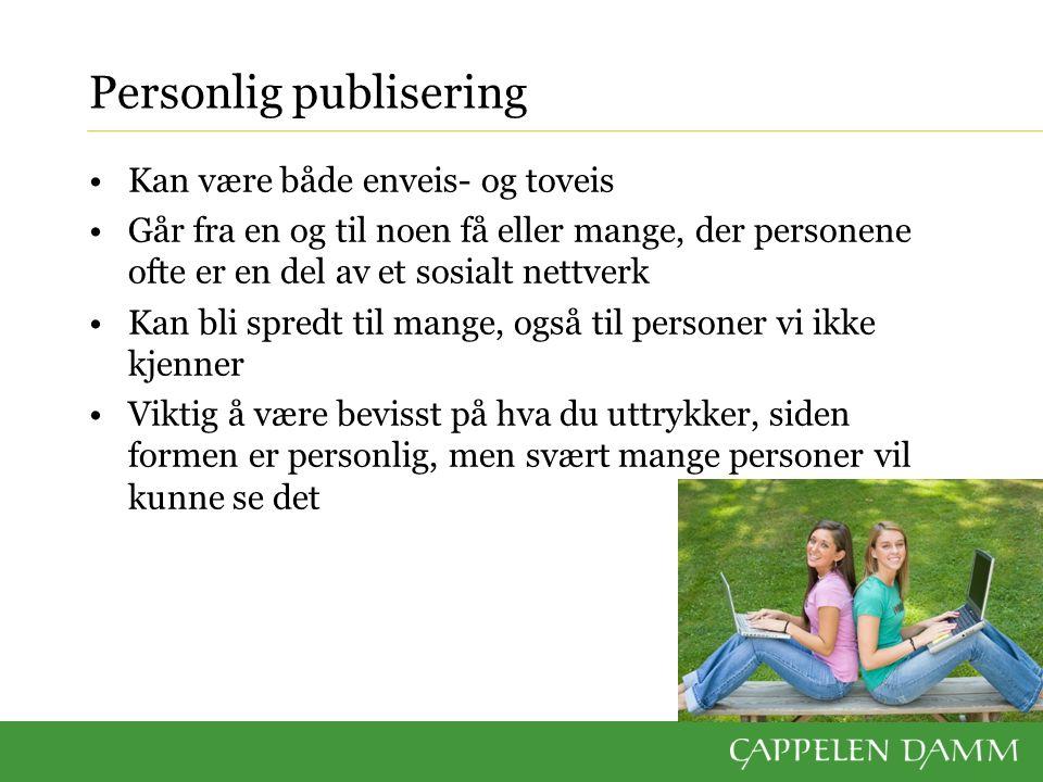 Personlig publisering Kan være både enveis- og toveis Går fra en og til noen få eller mange, der personene ofte er en del av et sosialt nettverk Kan b