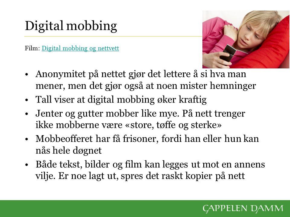 Digital mobbing Film: Digital mobbing og nettvettDigital mobbing og nettvett Anonymitet på nettet gjør det lettere å si hva man mener, men det gjør og