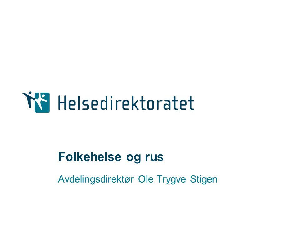Folkehelse og rus Avdelingsdirektør Ole Trygve Stigen
