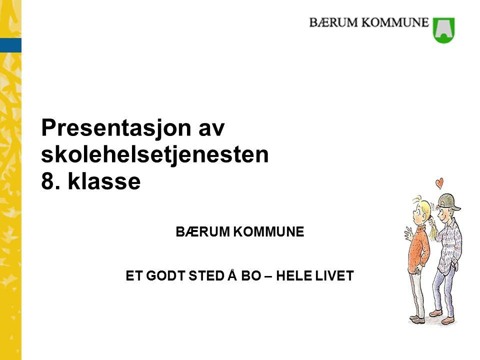 Presentasjon av skolehelsetjenesten 8. klasse BÆRUM KOMMUNE ET GODT STED Å BO – HELE LIVET