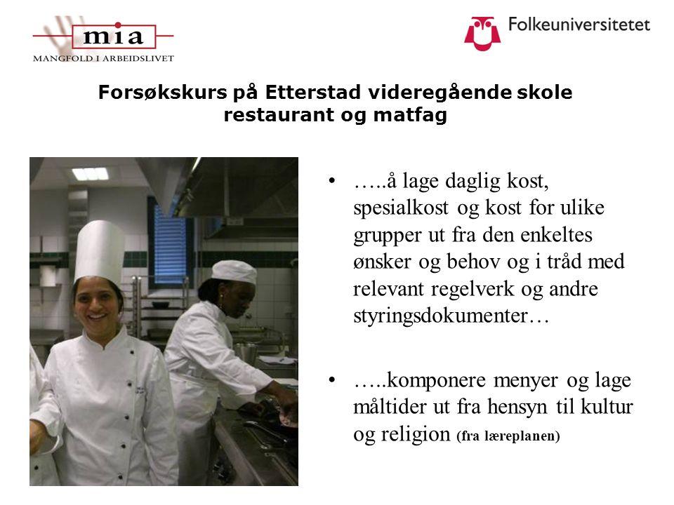 Forsøkskurs på Etterstad videregående skole restaurant og matfag …..å lage daglig kost, spesialkost og kost for ulike grupper ut fra den enkeltes ønsk