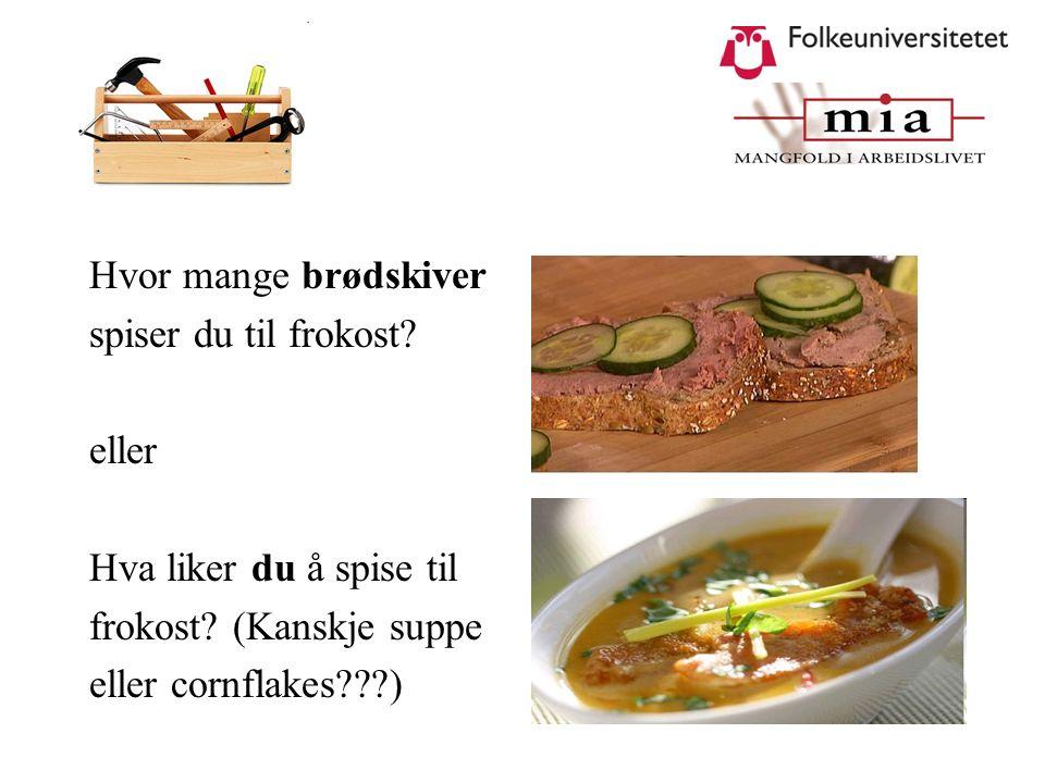 Hvor mange brødskiver spiser du til frokost? eller Hva liker du å spise til frokost? (Kanskje suppe eller cornflakes???)