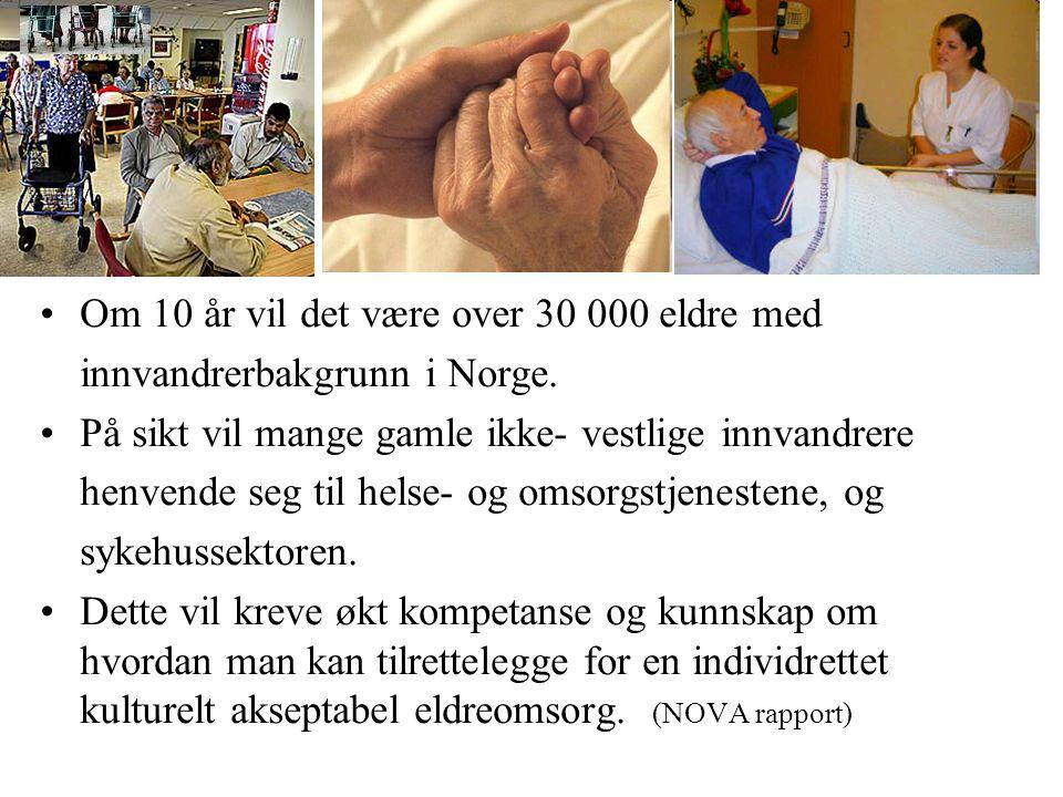 Om 10 år vil det være over 30 000 eldre med innvandrerbakgrunn i Norge. På sikt vil mange gamle ikke- vestlige innvandrere henvende seg til helse- og