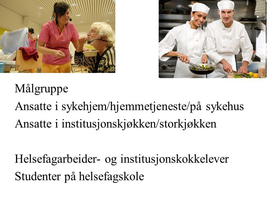 Målgruppe Ansatte i sykehjem/hjemmetjeneste/på sykehus Ansatte i institusjonskjøkken/storkjøkken Helsefagarbeider- og institusjonskokkelever Studenter